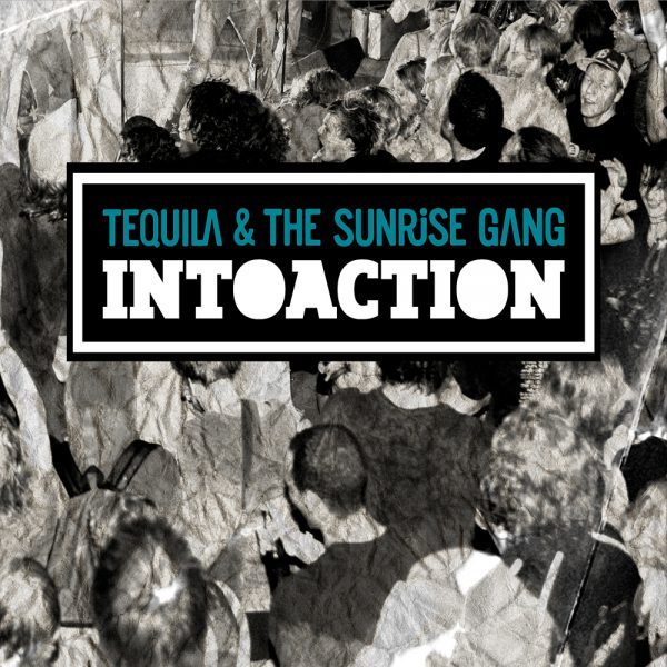 "Tequila & the Sunrise Gang - ""INTOACTION"" Cover"