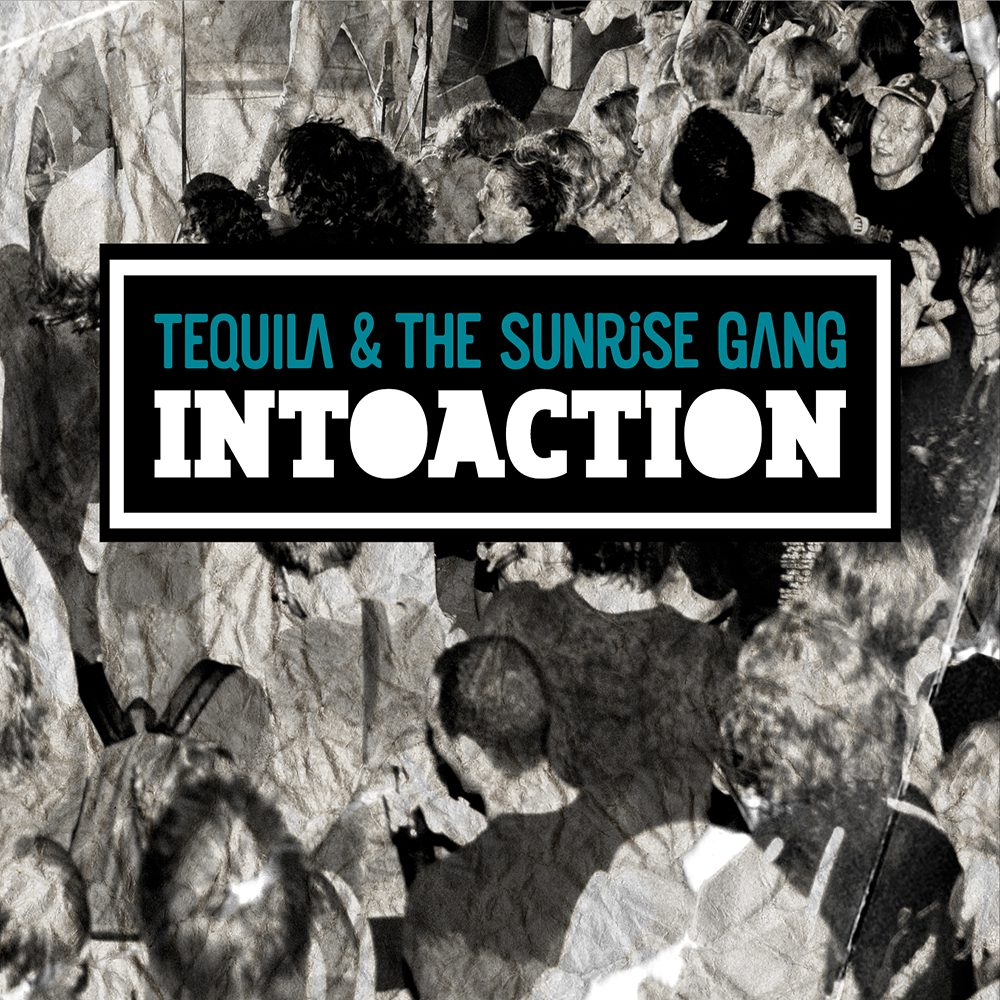 """Tequila & the Sunrise Gang - """"INTOACTION"""" Cover"""