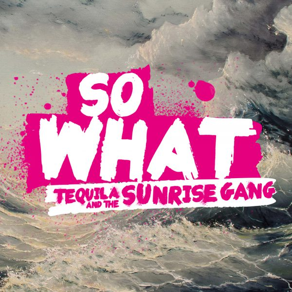 Tequila & the Sunrise Gang – So What Cover